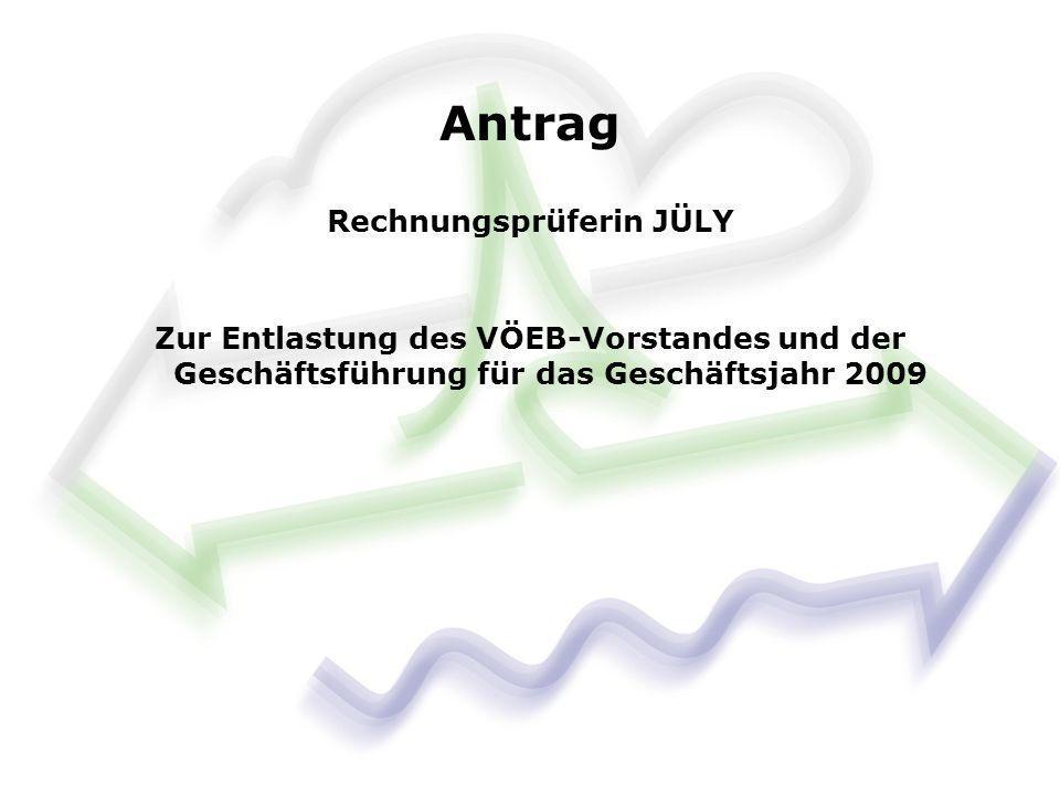 Zur Entlastung des VÖEB-Vorstandes und der Geschäftsführung für das Geschäftsjahr 2009 Antrag Rechnungsprüferin JÜLY