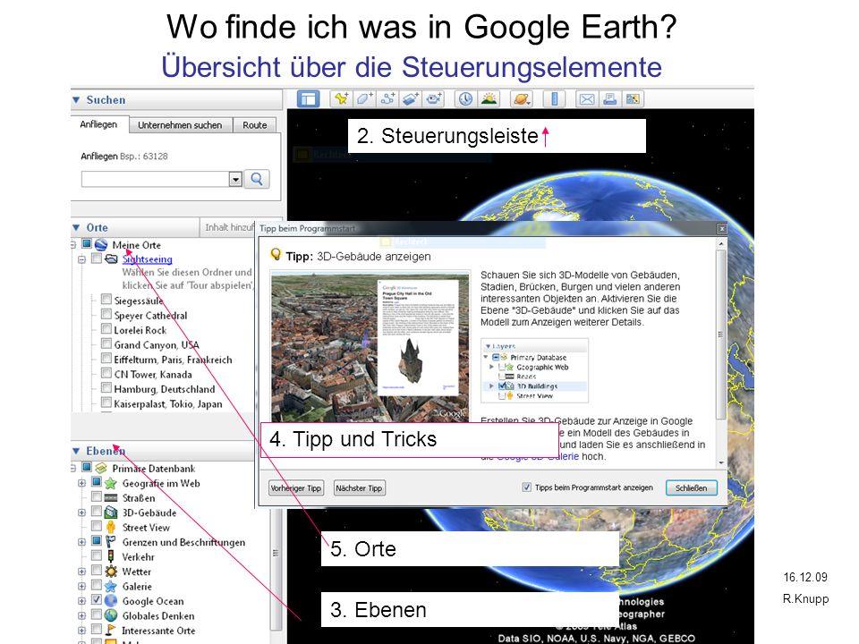 2. Steuerungsleiste 3. Ebenen 5. Orte 4. Tipp und Tricks Wo finde ich was in Google Earth.