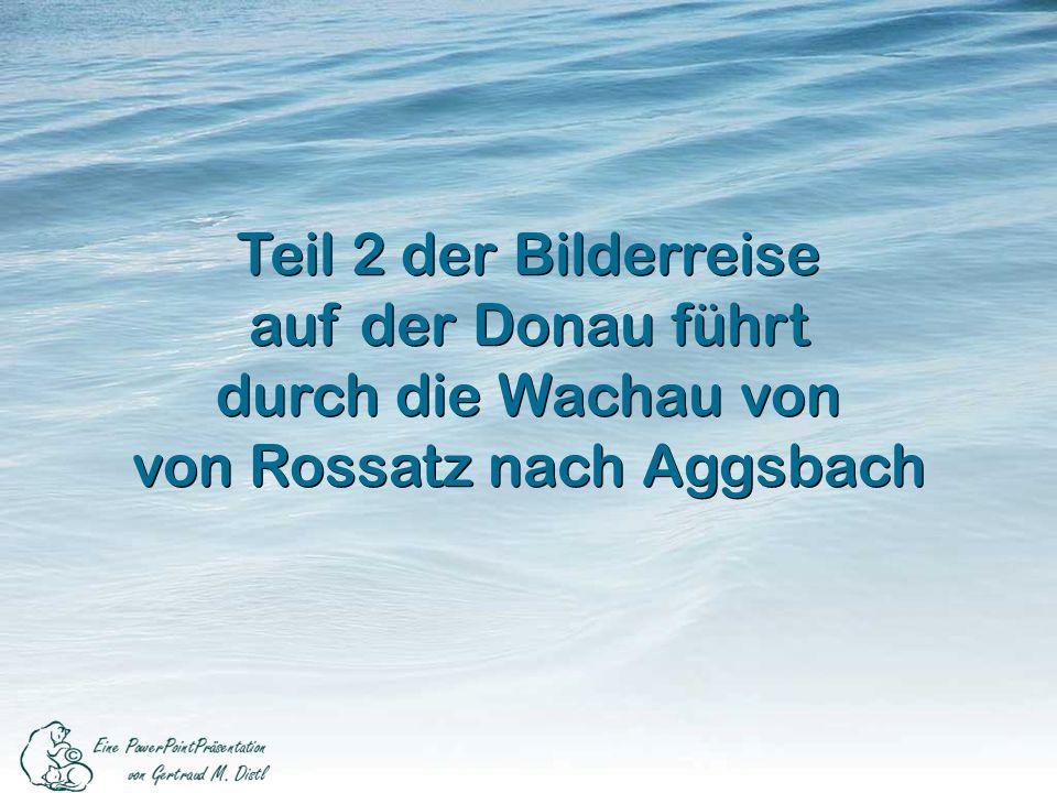 Teil 2 der Bilderreise auf der Donau führt durch die Wachau von von Rossatz nach Aggsbach Teil 2 der Bilderreise auf der Donau führt durch die Wachau von von Rossatz nach Aggsbach