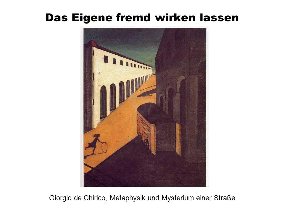 Das Eigene fremd wirken lassen Giorgio de Chirico, Metaphysik und Mysterium einer Straße