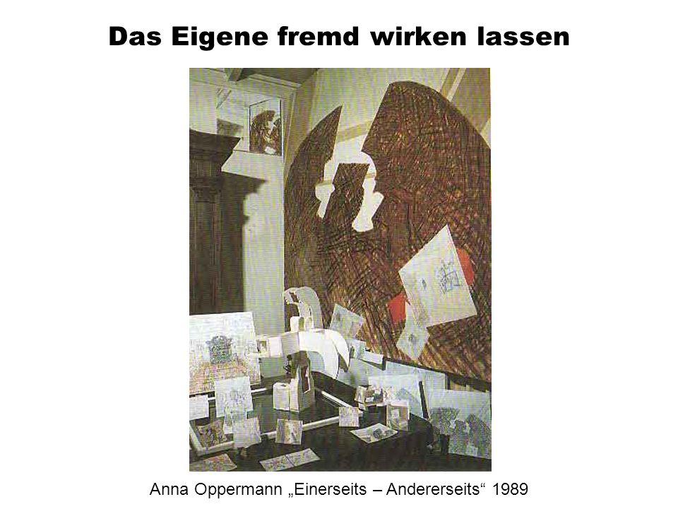 Das Eigene fremd wirken lassen Anna Oppermann Einerseits – Andererseits 1989
