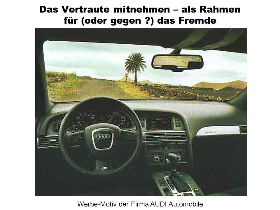 Das Vertraute mitnehmen – als Rahmen für (oder gegen ?) das Fremde Werbe-Motiv der Firma AUDI Automobile