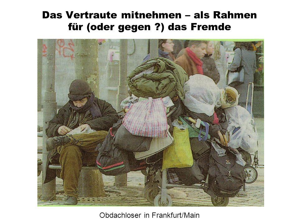Das Vertraute mitnehmen – als Rahmen für (oder gegen ?) das Fremde Obdachloser in Frankfurt/Main