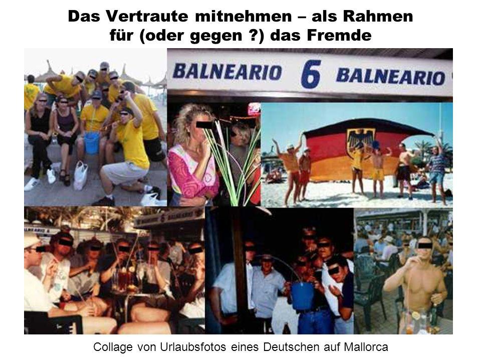 Das Vertraute mitnehmen – als Rahmen für (oder gegen ?) das Fremde Collage von Urlaubsfotos eines Deutschen auf Mallorca