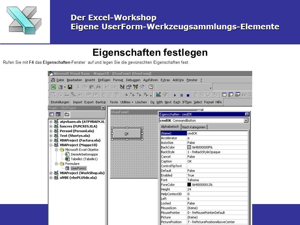 Eigenschaften festlegen Der Excel-Workshop Eigene UserForm-Werkzeugsammlungs-Elemente Rufen Sie mit F4 das Eigenschaften-Fenster auf und legen Sie die