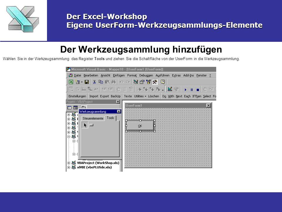 Der Werkzeugsammlung hinzufügen Der Excel-Workshop Eigene UserForm-Werkzeugsammlungs-Elemente Wählen Sie in der Werkzeugsammlung das Register Tools un
