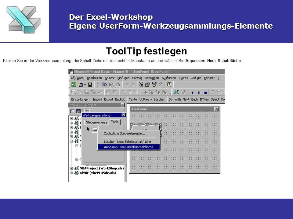 ToolTip festlegen Der Excel-Workshop Eigene UserForm-Werkzeugsammlungs-Elemente Klicken Sie in der Werkzeugsammlung die Schaltfläche mit der rechten M