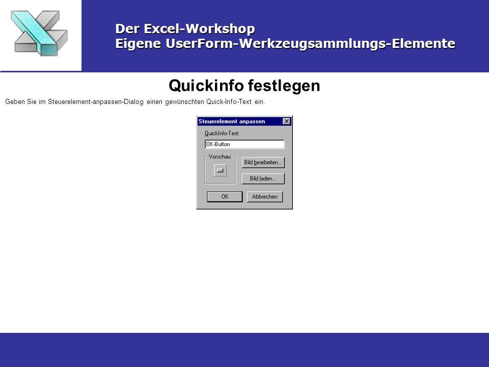 Quickinfo festlegen Der Excel-Workshop Eigene UserForm-Werkzeugsammlungs-Elemente Geben Sie im Steuerelement-anpassen-Dialog einen gewünschten Quick-I