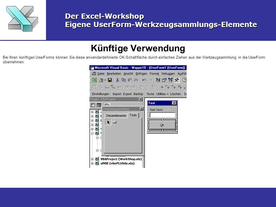 Künftige Verwendung Der Excel-Workshop Eigene UserForm-Werkzeugsammlungs-Elemente Bei Ihren künftigen UserForms können Sie diese anwenderdefinierte OK