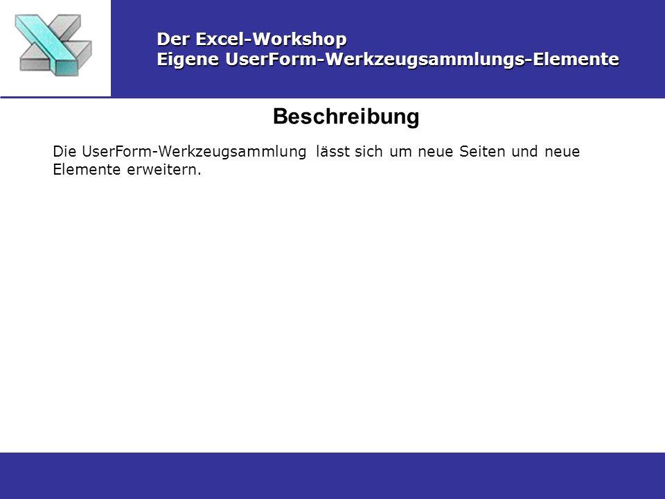 Beschreibung Der Excel-Workshop Eigene UserForm-Werkzeugsammlungs-Elemente Die UserForm-Werkzeugsammlung lässt sich um neue Seiten und neue Elemente e