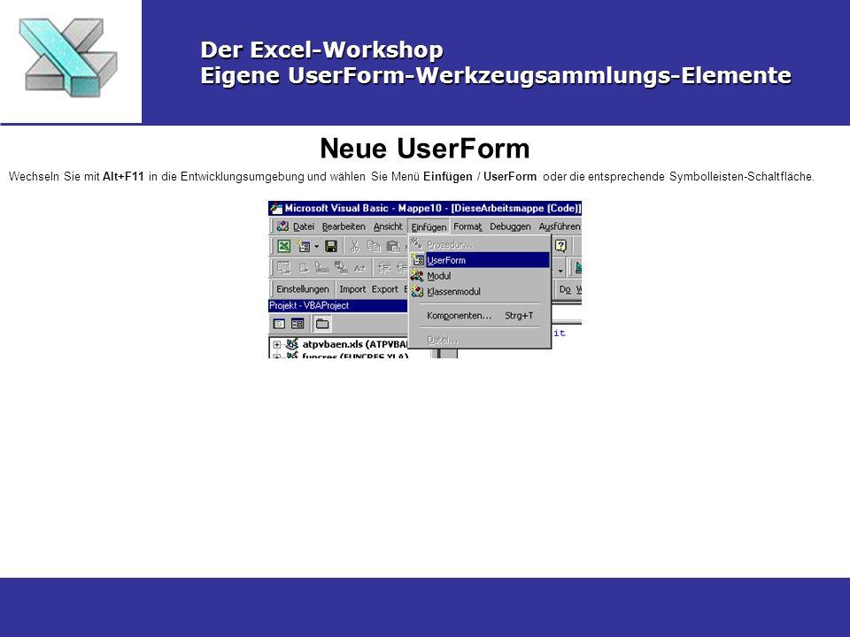 Neue UserForm Der Excel-Workshop Eigene UserForm-Werkzeugsammlungs-Elemente Wechseln Sie mit Alt+F11 in die Entwicklungsumgebung und wählen Sie Menü E