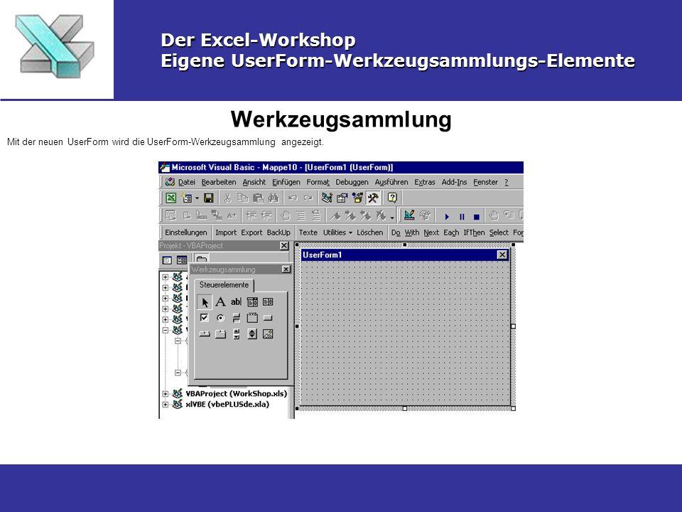 Werkzeugsammlung Der Excel-Workshop Eigene UserForm-Werkzeugsammlungs-Elemente Mit der neuen UserForm wird die UserForm-Werkzeugsammlung angezeigt.