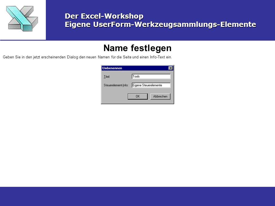 Name festlegen Der Excel-Workshop Eigene UserForm-Werkzeugsammlungs-Elemente Geben Sie in den jetzt erscheinenden Dialog den neuen Namen für die Seite