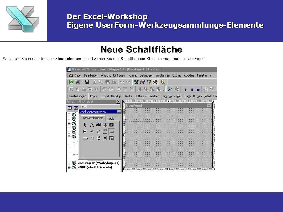 Neue Schaltfläche Der Excel-Workshop Eigene UserForm-Werkzeugsammlungs-Elemente Wechseln Sie in das Register Steuerelemente, und ziehen Sie das Schalt