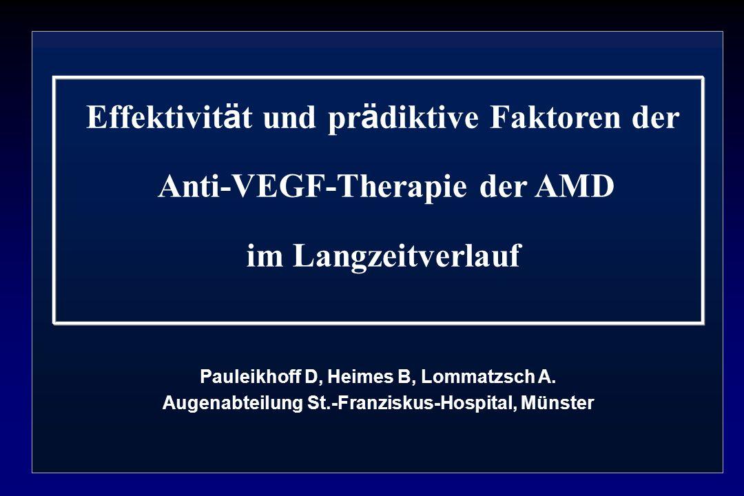 Effektivit ä t und pr ä diktive Faktoren der Anti-VEGF-Therapie der AMD im Langzeitverlauf Pauleikhoff D, Heimes B, Lommatzsch A. Augenabteilung St.-F