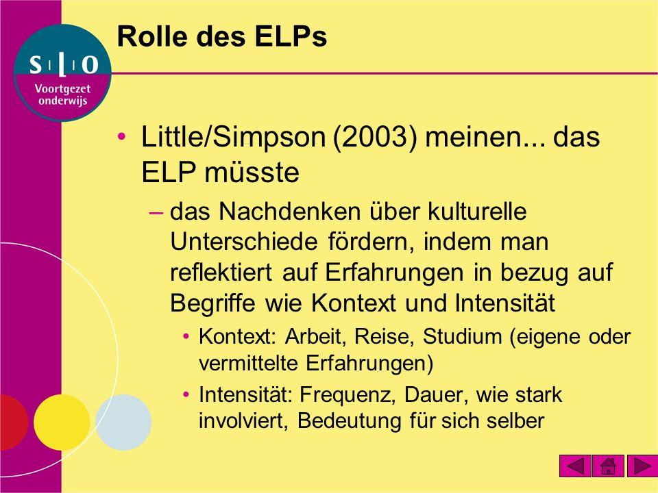 Rolle des ELPs Little/Simpson (2003) meinen... das ELP müsste –das Nachdenken über kulturelle Unterschiede fördern, indem man reflektiert auf Erfahrun
