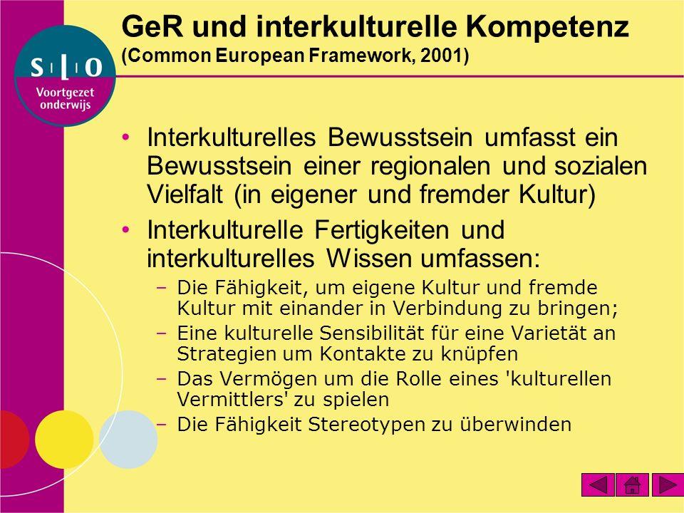 GeR und interkulturelle Kompetenz (Common European Framework, 2001) Interkulturelles Bewusstsein umfasst ein Bewusstsein einer regionalen und sozialen