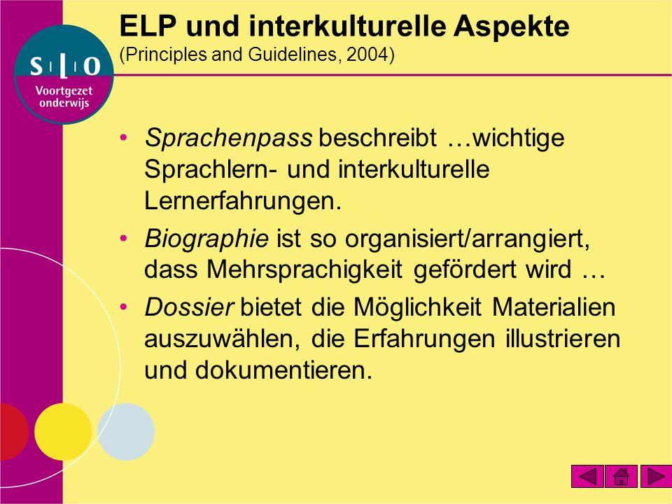 ELP und interkulturelle Aspekte (Principles and Guidelines, 2004) Sprachenpass beschreibt …wichtige Sprachlern- und interkulturelle Lernerfahrungen. B