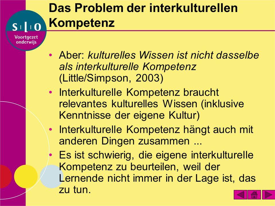 Das Problem der interkulturellen Kompetenz Aber: kulturelles Wissen ist nicht dasselbe als interkulturelle Kompetenz (Little/Simpson, 2003) Interkultu