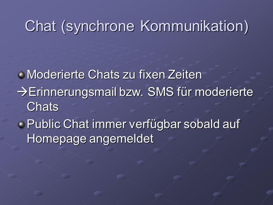 Chat (synchrone Kommunikation) Moderierte Chats zu fixen Zeiten Erinnerungsmail bzw. SMS für moderierte Chats Erinnerungsmail bzw. SMS für moderierte