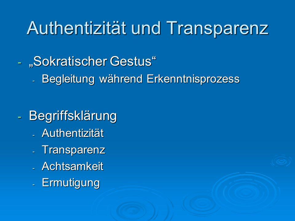 - Sokratischer Gestus - Begleitung während Erkenntnisprozess - Begriffsklärung - Authentizität - Transparenz - Achtsamkeit - Ermutigung Authentizität