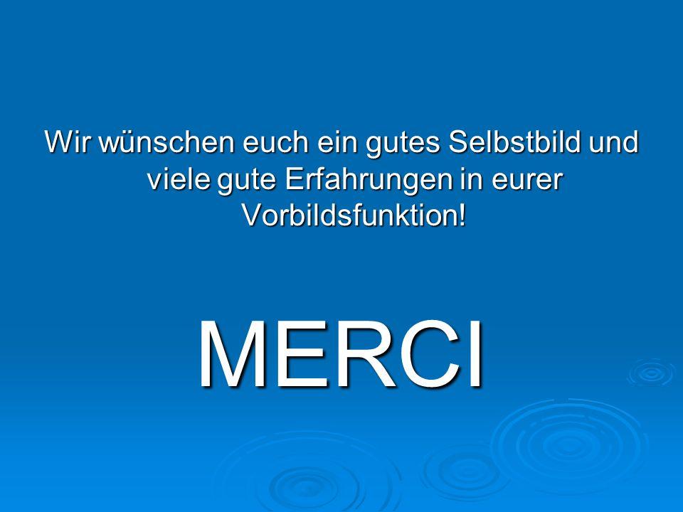 Wir wünschen euch ein gutes Selbstbild und viele gute Erfahrungen in eurer Vorbildsfunktion! MERCI