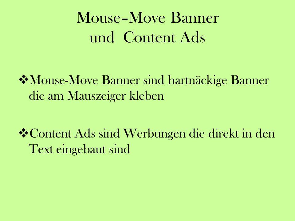 Mouse–Move Banner und Content Ads Mouse-Move Banner sind hartnäckige Banner die am Mauszeiger kleben Content Ads sind Werbungen die direkt in den Text eingebaut sind