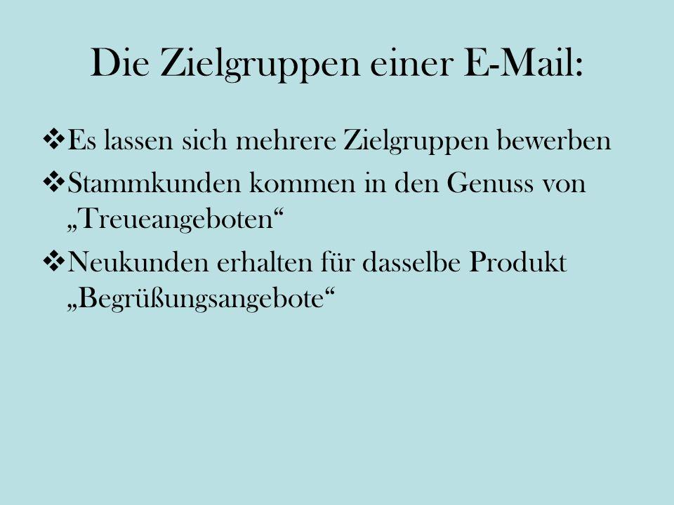 Die Zielgruppen einer E-Mail: Es lassen sich mehrere Zielgruppen bewerben Stammkunden kommen in den Genuss von Treueangeboten Neukunden erhalten für dasselbe Produkt Begrüßungsangebote