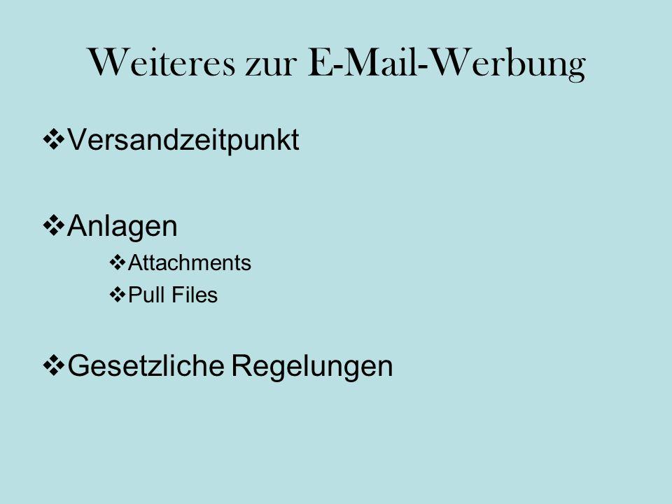 Weiteres zur E-Mail-Werbung Versandzeitpunkt Anlagen Attachments Pull Files Gesetzliche Regelungen