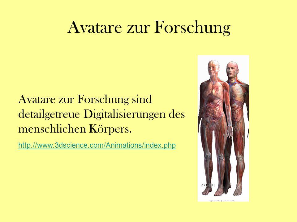 Avatare zur Forschung Avatare zur Forschung sind detailgetreue Digitalisierungen des menschlichen Körpers. http://www.3dscience.com/Animations/index.p
