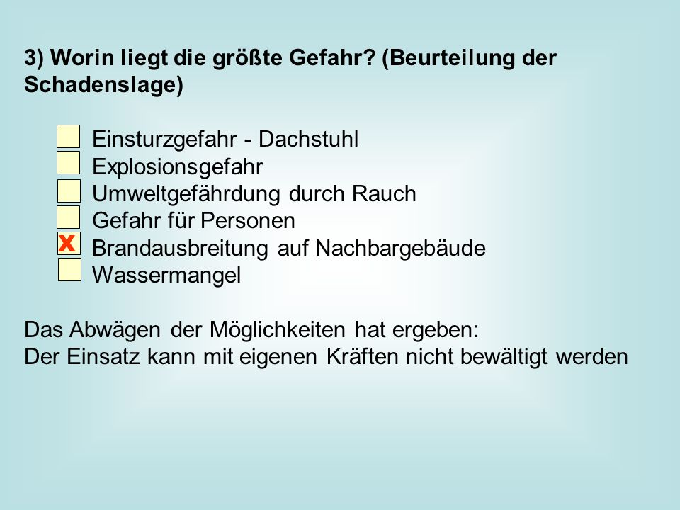 3) Worin liegt die größte Gefahr? (Beurteilung der Schadenslage) Einsturzgefahr - Dachstuhl Explosionsgefahr Umweltgefährdung durch Rauch Gefahr für P