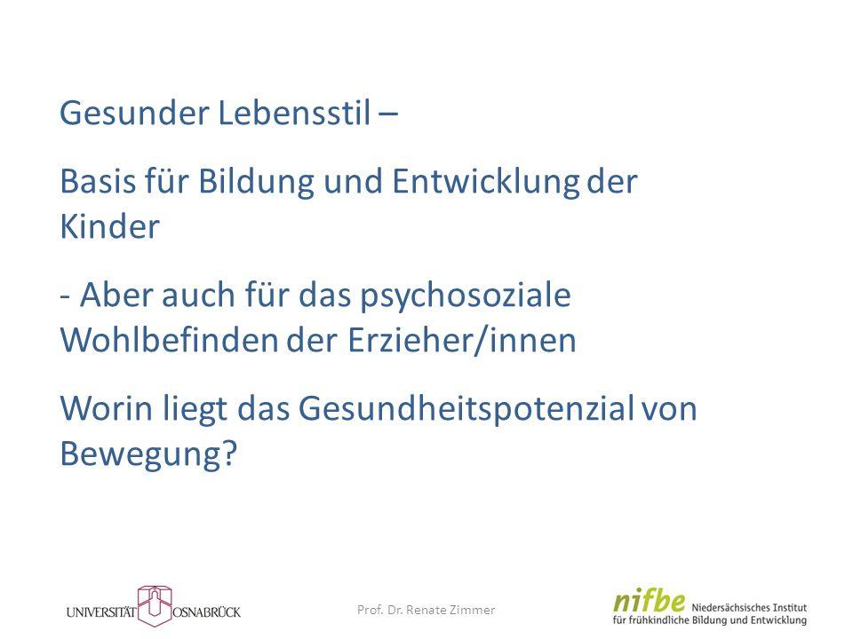 Prof. Dr. Renate Zimmer Gesunder Lebensstil – Basis für Bildung und Entwicklung der Kinder - Aber auch für das psychosoziale Wohlbefinden der Erzieher