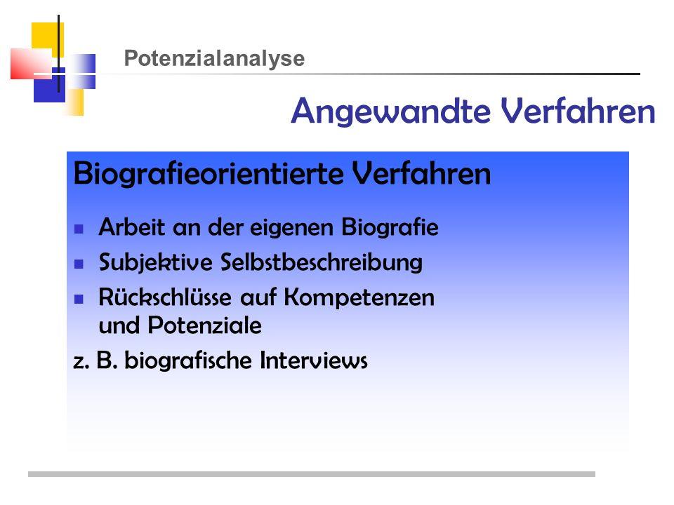 Potenzialanalyse Biografieorientierte Verfahren Arbeit an der eigenen Biografie Subjektive Selbstbeschreibung Rückschlüsse auf Kompetenzen und Potenziale z.
