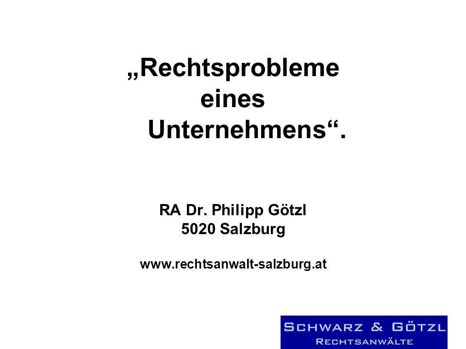Rechtsprobleme eines Unternehmens. RA Dr. Philipp Götzl 5020 Salzburg www.rechtsanwalt-salzburg.at