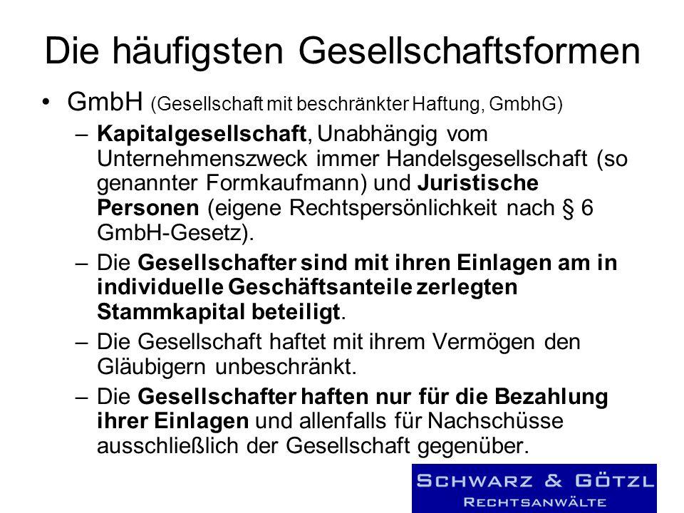Die häufigsten Gesellschaftsformen GmbH (Gesellschaft mit beschränkter Haftung, GmbhG) –Kapitalgesellschaft, Unabhängig vom Unternehmenszweck immer Handelsgesellschaft (so genannter Formkaufmann) und Juristische Personen (eigene Rechtspersönlichkeit nach § 6 GmbH-Gesetz).