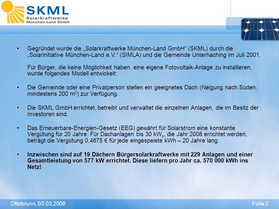 Folie 2Ottobrunn, 03.03.2008 Gegründet wurde die Solarkraftwerke München-Land GmbH (SKML) durch die Solarinitiative München-Land e.V. (SIMLA) und die