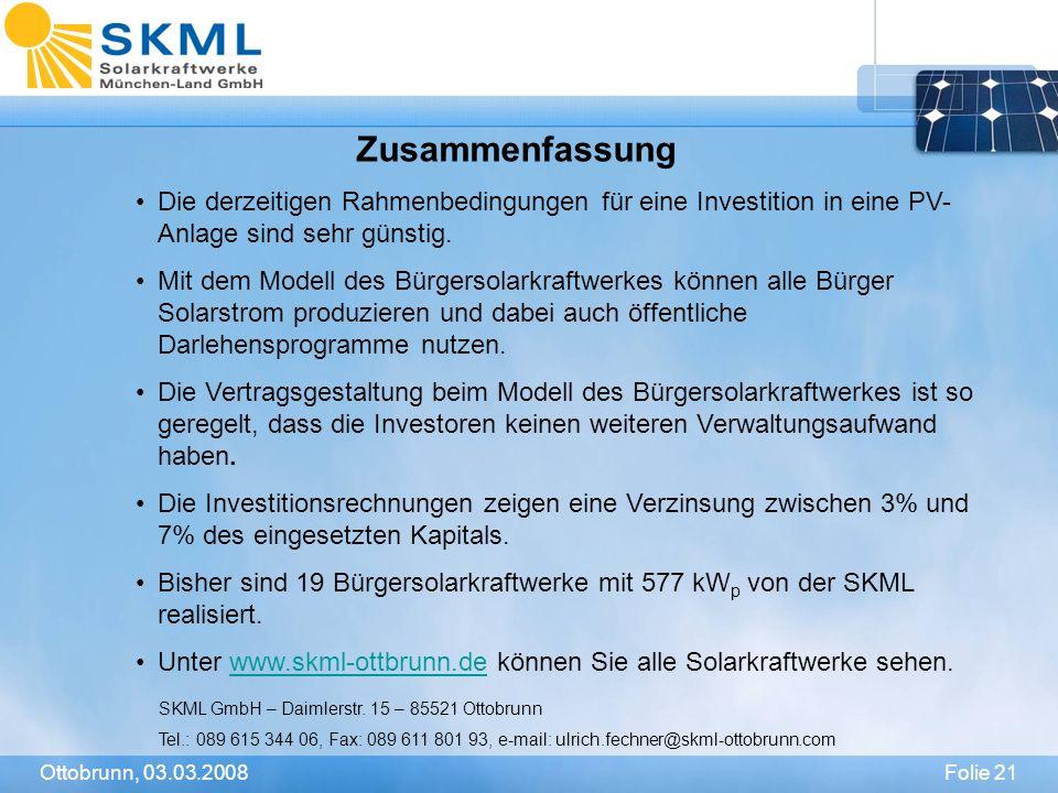 Folie 21Ottobrunn, 03.03.2008 Zusammenfassung Die derzeitigen Rahmenbedingungen für eine Investition in eine PV- Anlage sind sehr günstig.