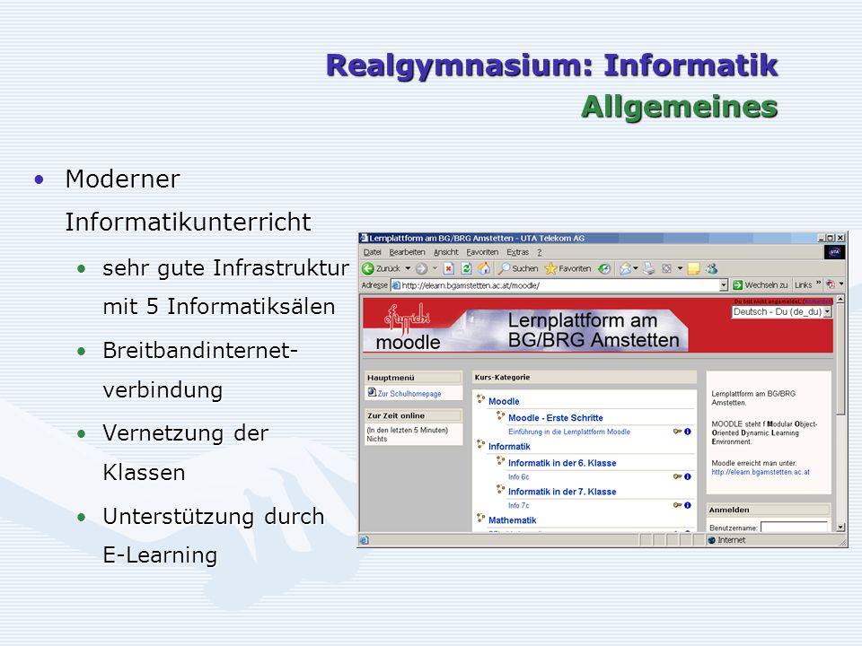 Realgymnasium: Informatik Allgemeines Moderner InformatikunterrichtModerner Informatikunterricht sehr gute Infrastruktur mit 5 Informatiksälensehr gut