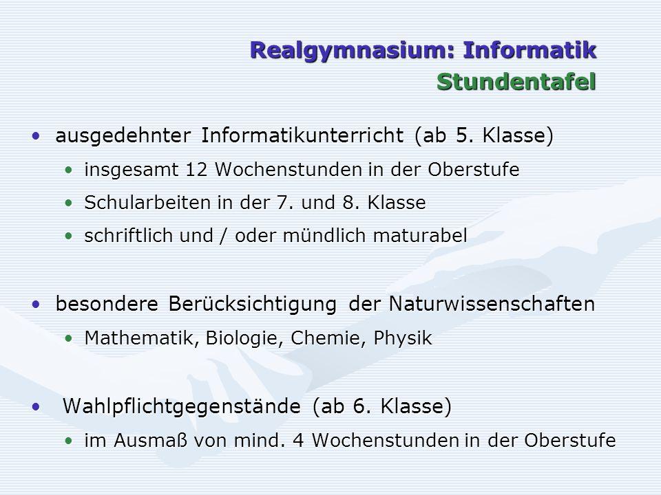 Realgymnasium: Informatik Stundentafel ausgedehnter Informatikunterricht (ab 5. Klasse)ausgedehnter Informatikunterricht (ab 5. Klasse) insgesamt 12 W