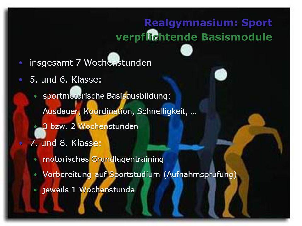Realgymnasium: Sport verpflichtende Basismodule insgesamt 7 Wochenstundeninsgesamt 7 Wochenstunden 5. und 6. Klasse:5. und 6. Klasse: sportmotorische