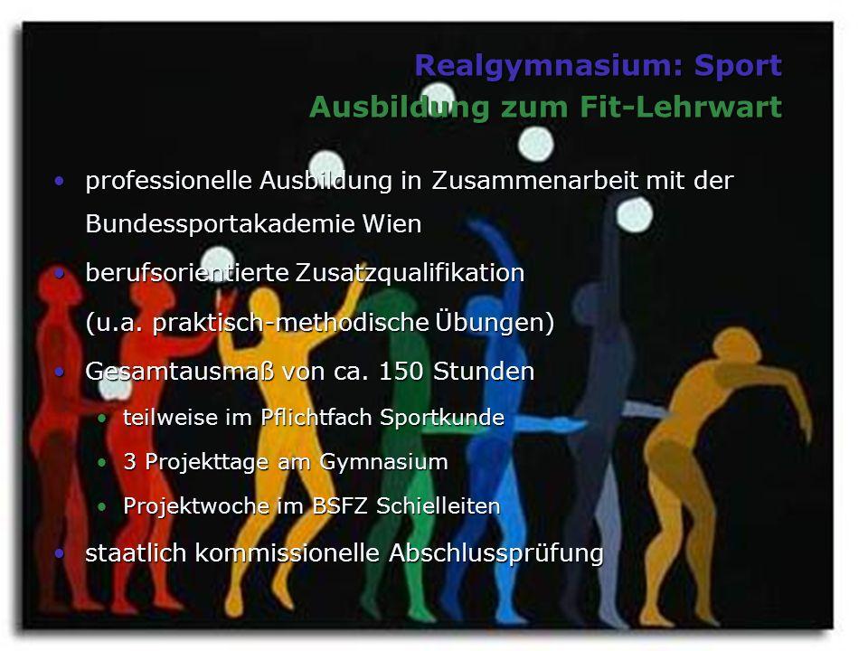 Realgymnasium: Sport Ausbildung zum Fit-Lehrwart professionelle Ausbildung in Zusammenarbeit mit der Bundessportakademie Wienprofessionelle Ausbildung