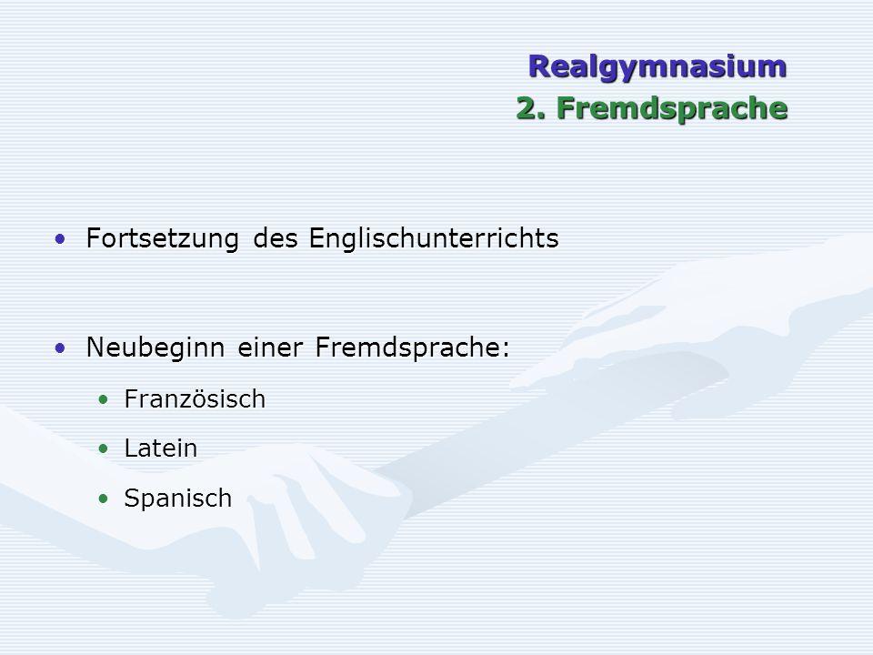 Realgymnasium 2. Fremdsprache Fortsetzung des EnglischunterrichtsFortsetzung des Englischunterrichts Neubeginn einer Fremdsprache:Neubeginn einer Frem