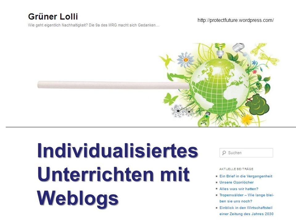Individualisiertes Unterrichten mit Weblogs http://protectfuture.wordpress.com/