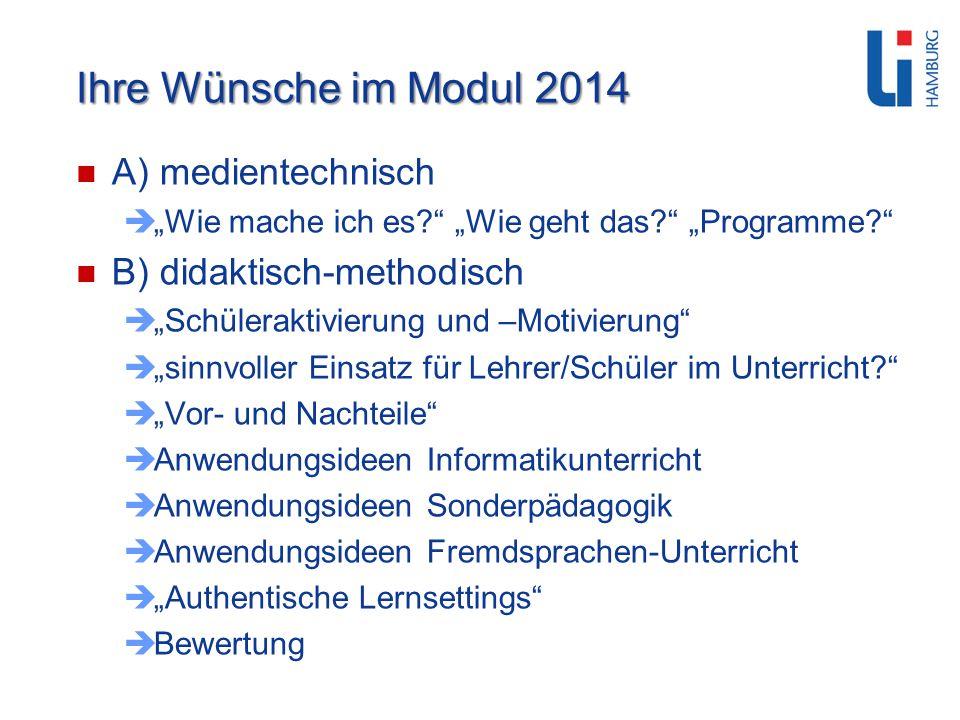 Ihre Wünsche im Modul 2014 A) medientechnisch Wie mache ich es? Wie geht das? Programme? B) didaktisch-methodisch Schüleraktivierung und –Motivierung