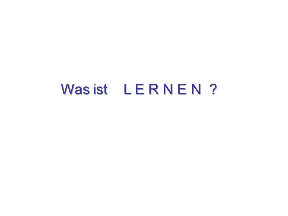 Was ist L E R N E N ?
