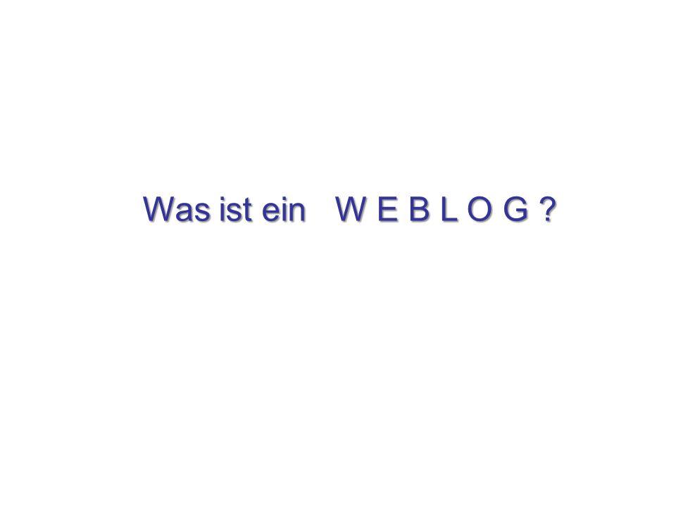 Was ist ein W E B L O G ?
