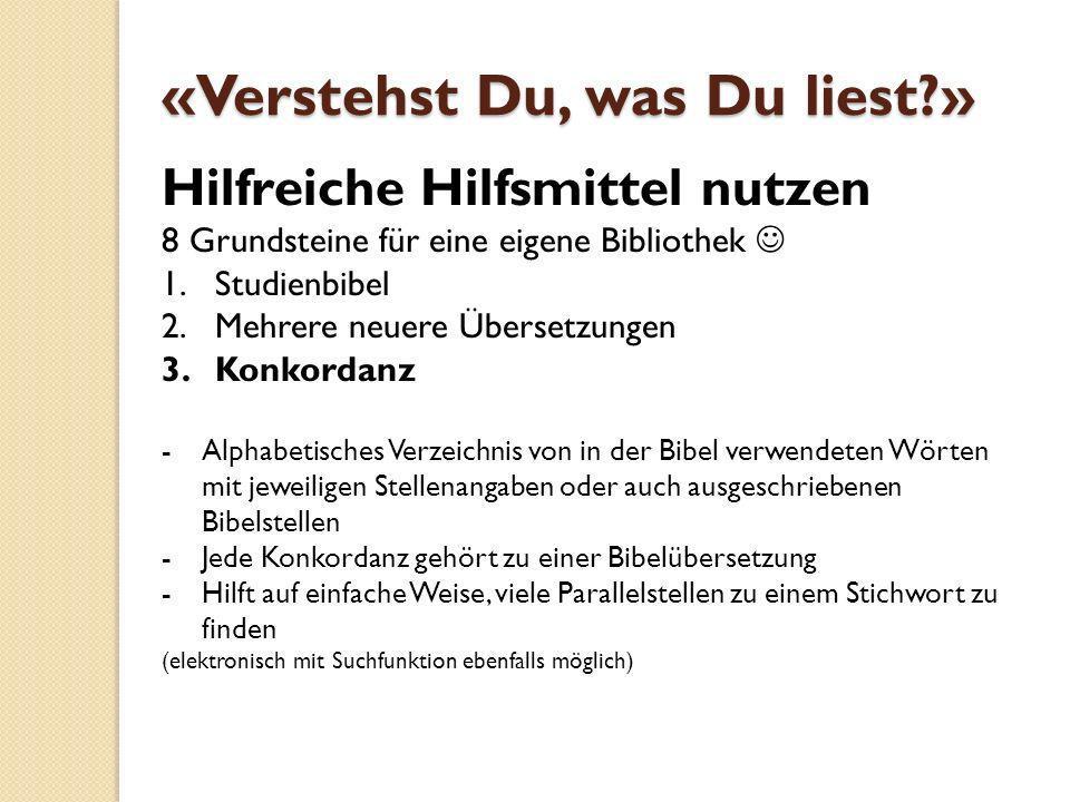 Hilfreiche Hilfsmittel nutzen 8 Grundsteine für eine eigene Bibliothek 1.Studienbibel 2.Mehrere neuere Übersetzungen 3.Konkordanz -Alphabetisches Verz
