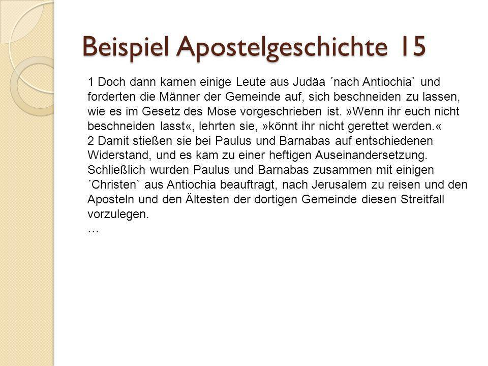 Beispiel Apostelgeschichte 15 19 »Deshalb steht für mich die Entscheidung fest«, ´fuhr Jakobus fort.` »Wir dürfen es den Nichtjuden, die zu Gott umkehren, nicht unnötig schwer machen.