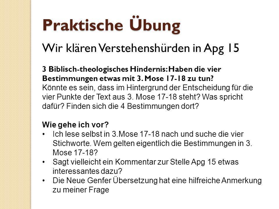 Wir klären Verstehenshürden in Apg 15 3 Biblisch-theologisches Hindernis: Haben die vier Bestimmungen etwas mit 3. Mose 17-18 zu tun? Könnte es sein,