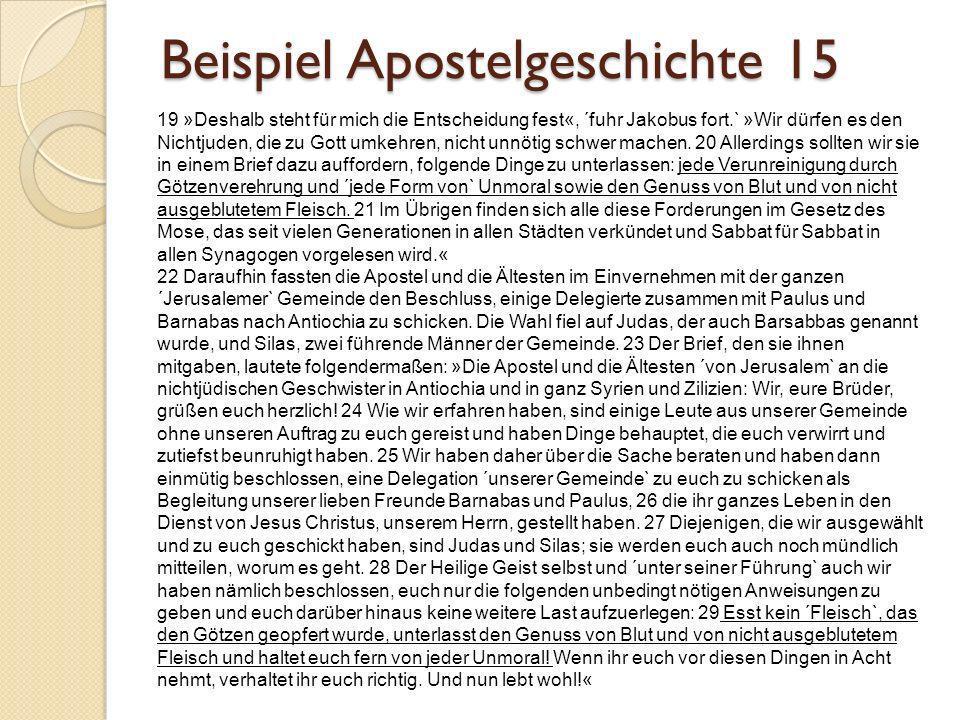 Beispiel Apostelgeschichte 15 19 »Deshalb steht für mich die Entscheidung fest«, ´fuhr Jakobus fort.` »Wir dürfen es den Nichtjuden, die zu Gott umkeh
